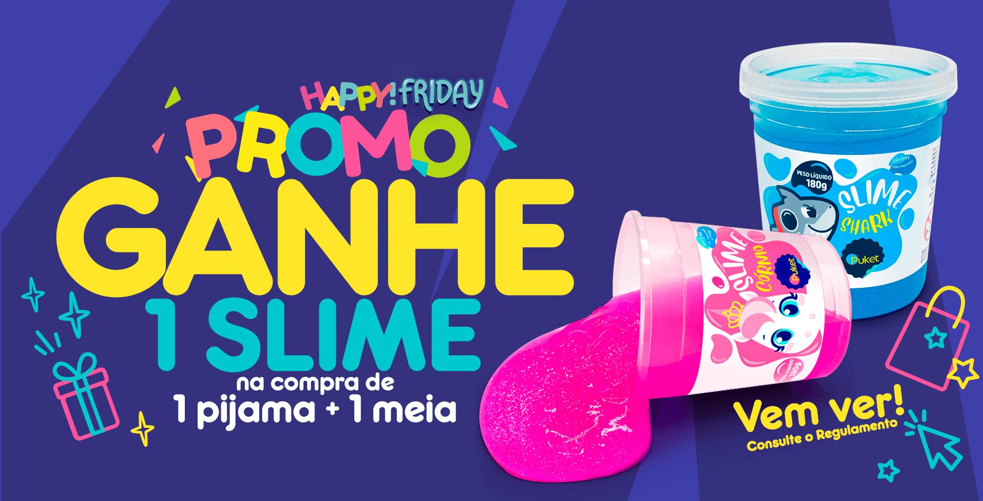 Promoção na nossa Happy Friday, Ganhe 1 slime nas compras de 1 pijama mais 1 meia