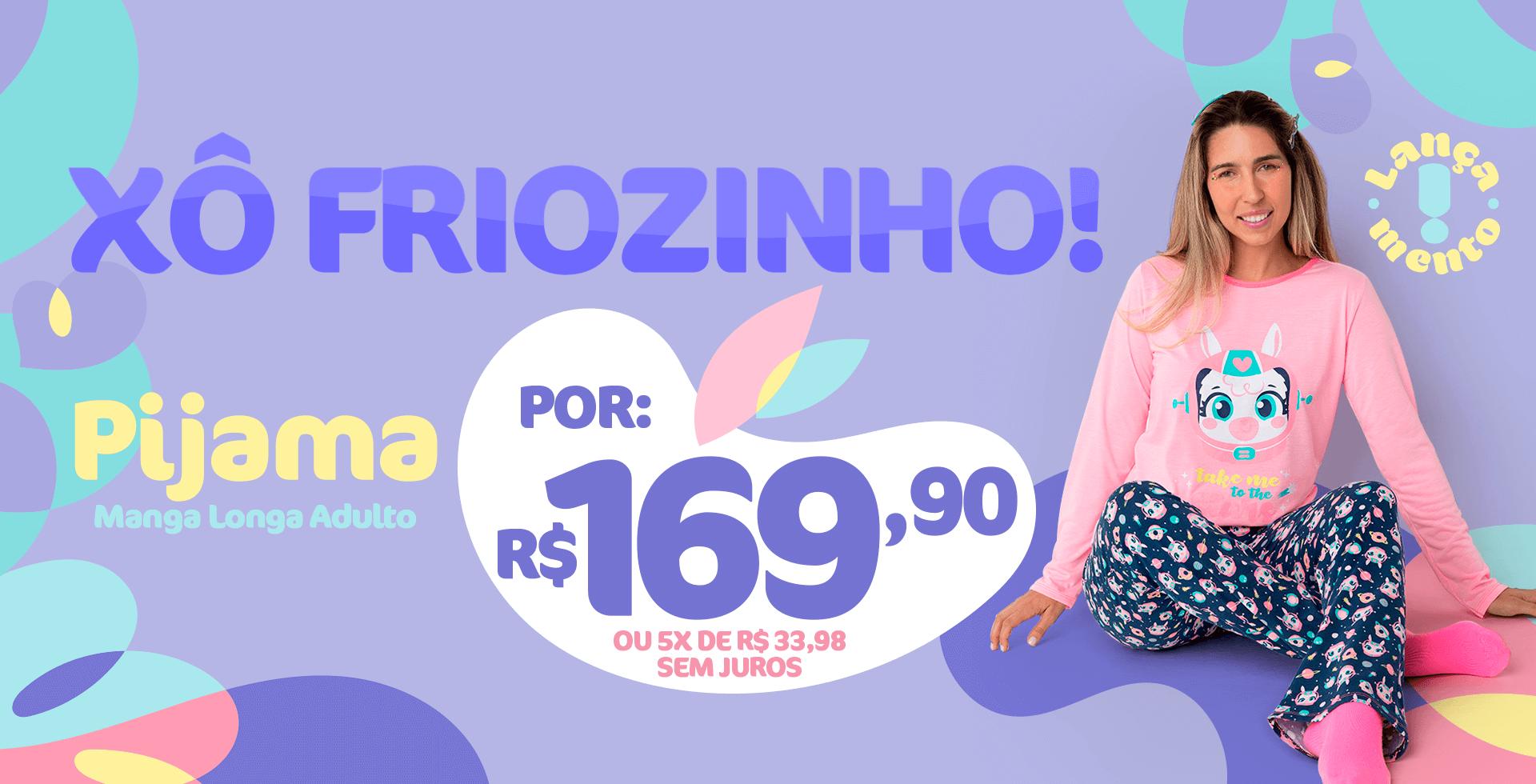 Xôoo Friozinho! Pijamas manga longa Adulto por R$ 169,90
